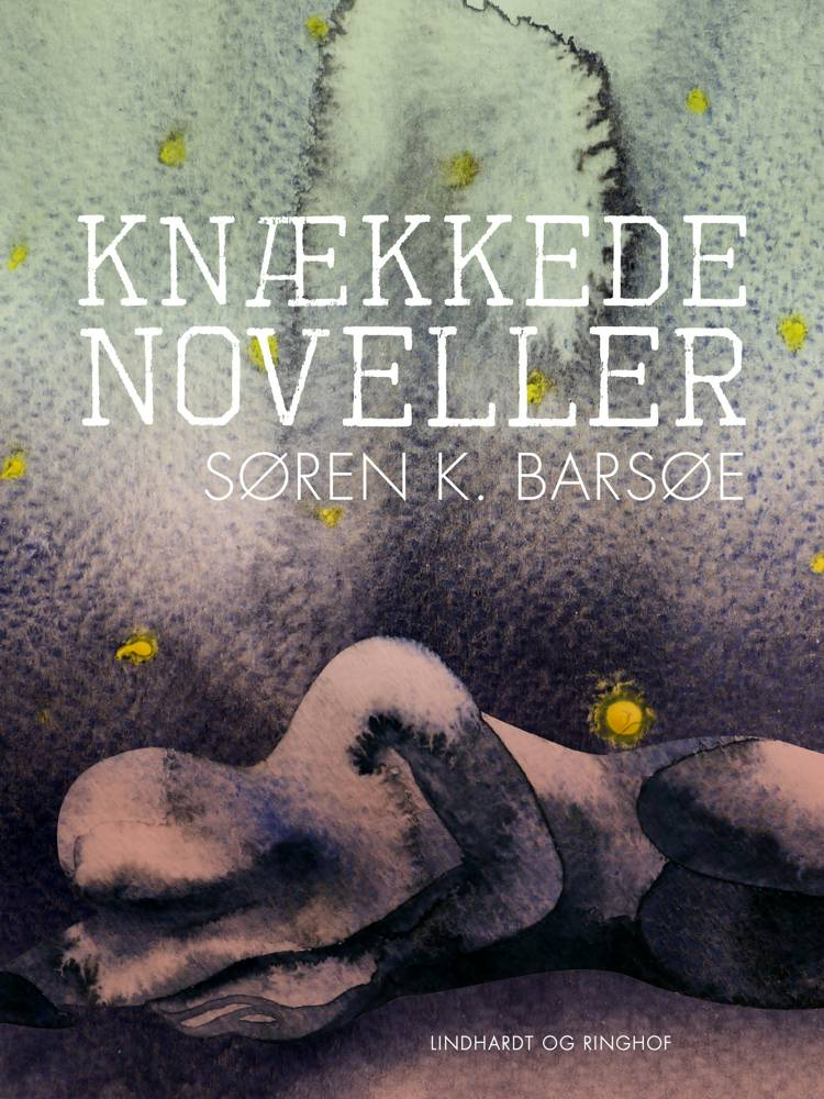 Knækkede noveller af Søren K. Barsøe