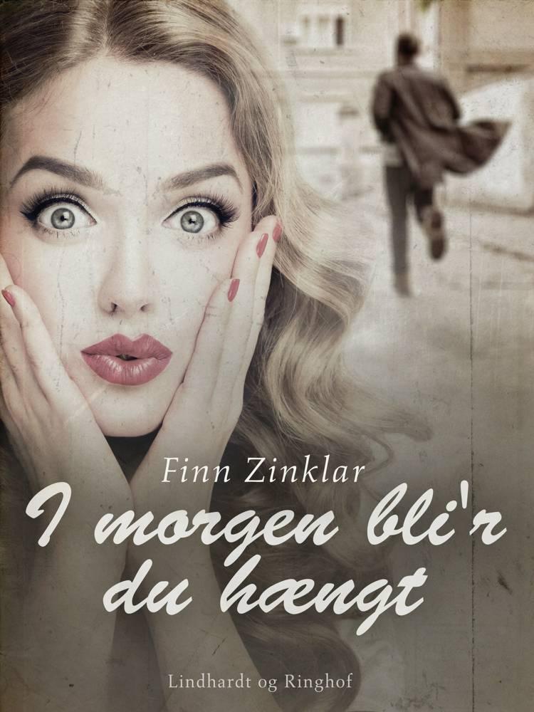 I morgen bli'r du hængt af Finn Zinklar