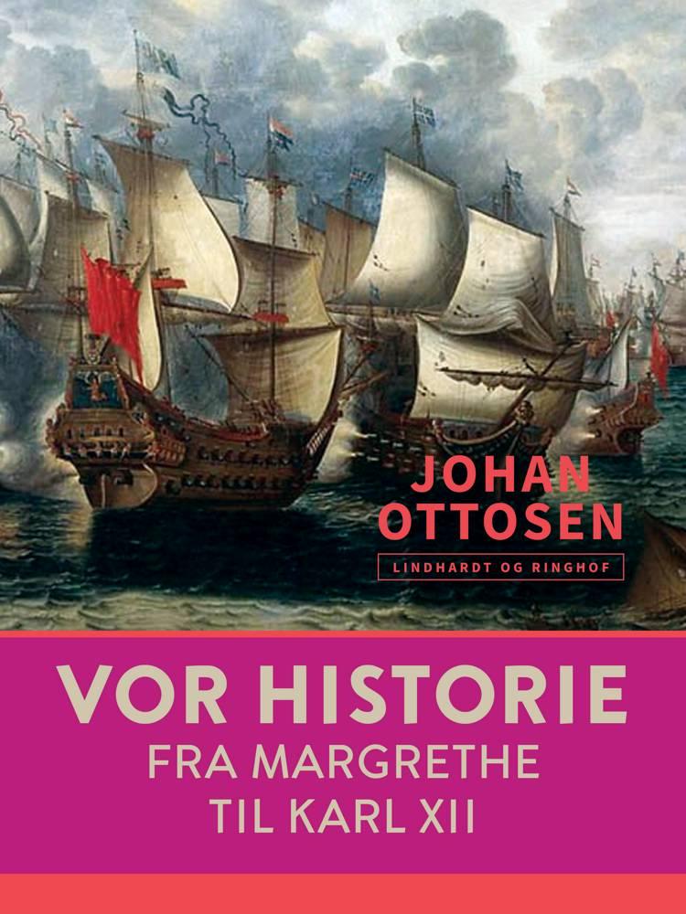 Vor historie. Fra Margrethe til Karl XII af Johan Ottosen