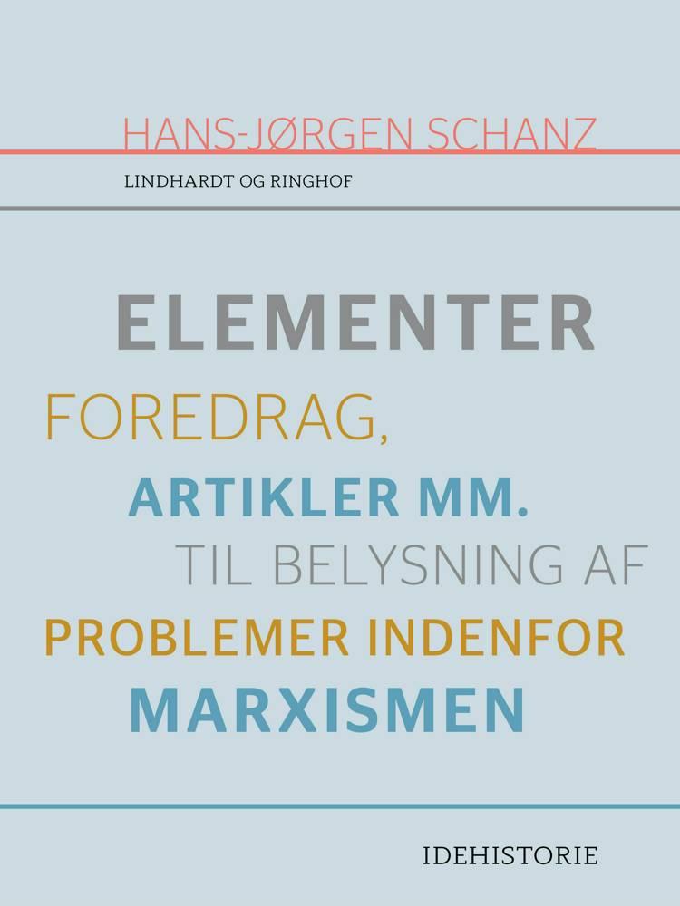 Elementer. Foredrag, artikler mm. til belysning af problemer indenfor marxismen af Hans-Jørgen Schanz