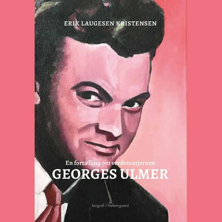 En fortælling om verdensstjernen Georges Ulmer af Erik Laugesen Kristensen