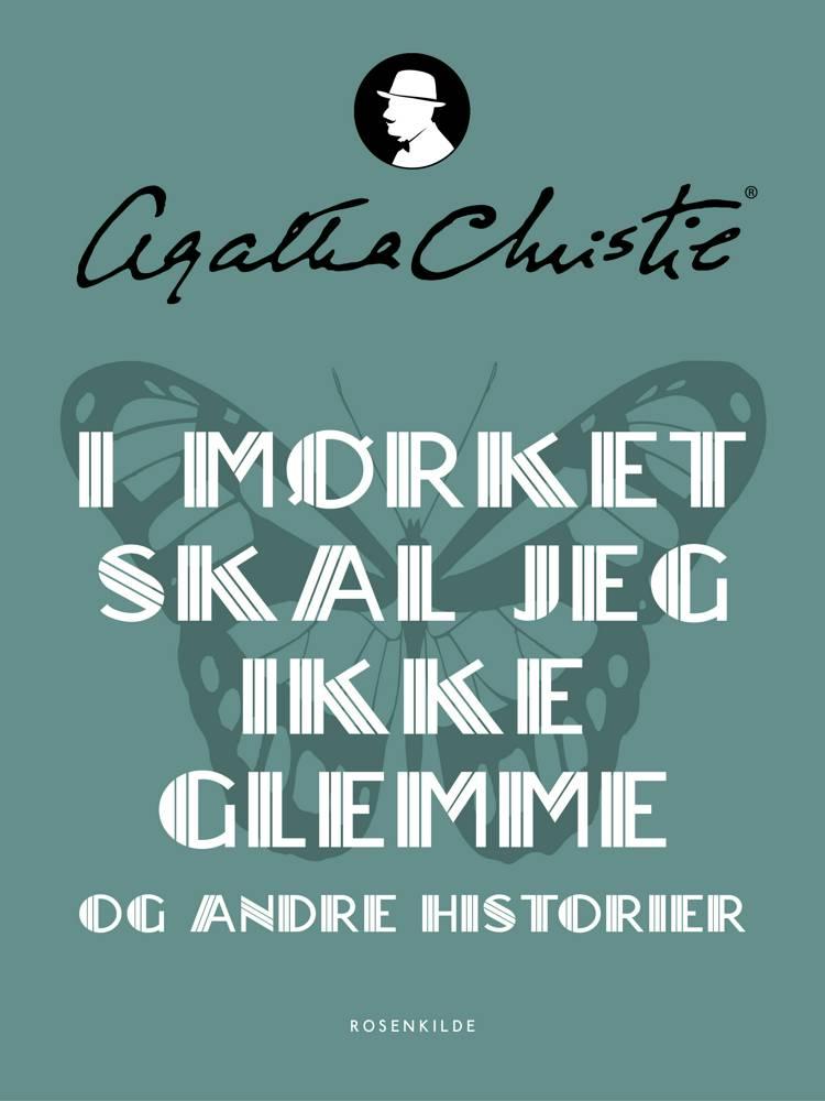 I mørket skal jeg ikke glemme og andre historier af Agatha Christie