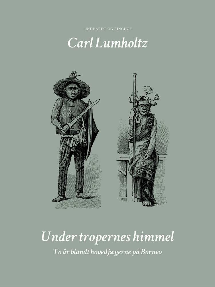Under tropernes himmel. To år blandt hovedjægerne på Borneo af Carl Lumholtz