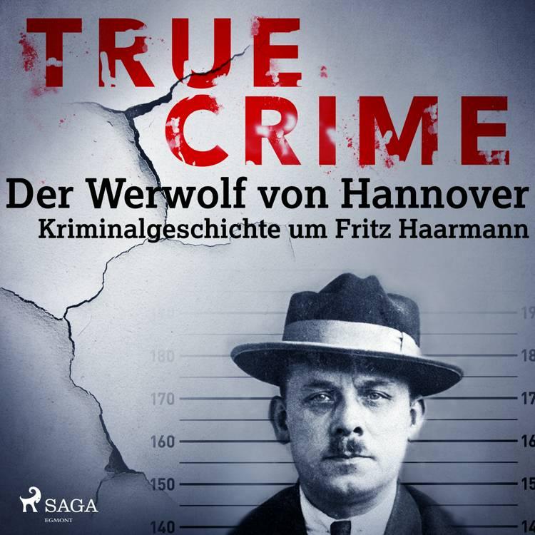 True Crime: Der Werwolf von Hannover - Kriminalgeschichte um Fritz Haarmann af Franziska Steinhauer