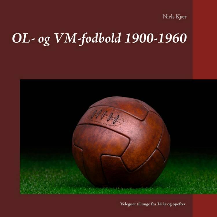OL- og VM-fodbold 1900-1960 af Niels Kjær