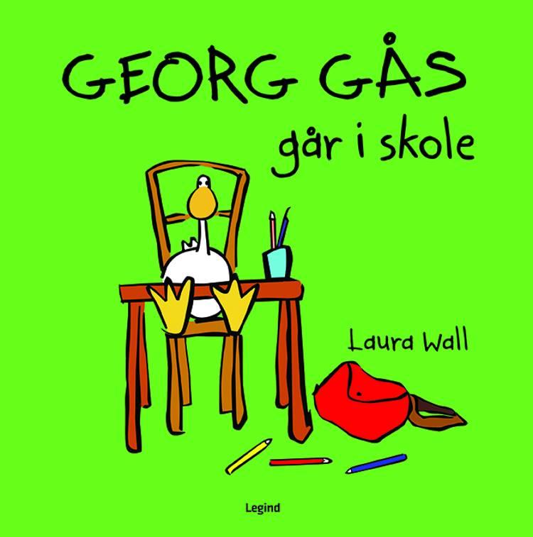 Georg Gås går i skole af Laura Wall