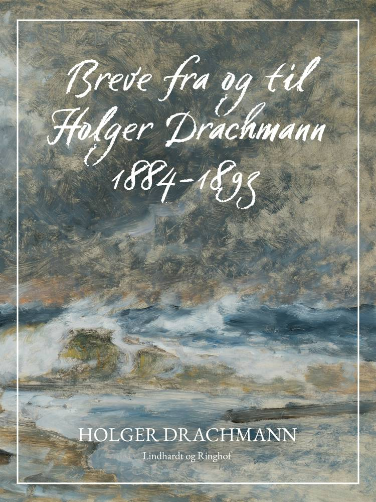 Breve fra og til Holger Drachmann: 1884-1893 af Holger Drachmann