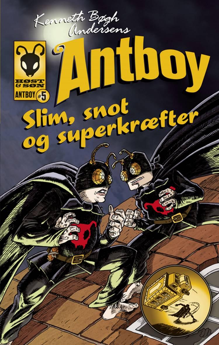Kenneth Bøgh Andersens Antboy - slim, snot og superkræfter af Kenneth Bøgh Andersen