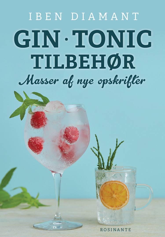 Gin * Tonic * Tilbehør - masser af nye opskrifter af Iben Diamant