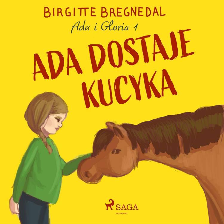 Ada i Gloria 1: Ada dostaje kucyka af Birgitte Bregnedal