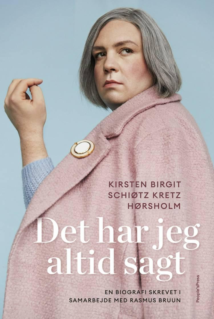 Det har jeg altid sagt af Kirsten Birgit Schiøtz Kretz Hørsholm og Rasmus Bruun