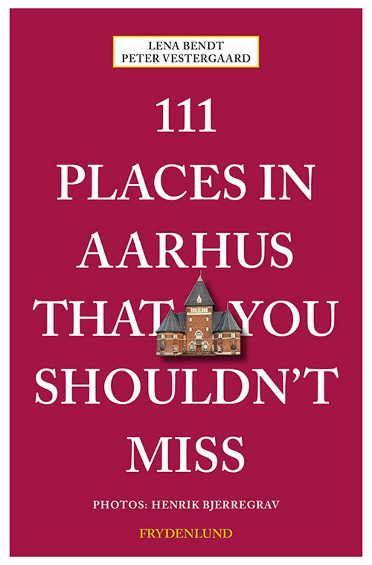 111 places in Aarhus that you shouldn't miss af Peter Vestergaard og Lena Bendt