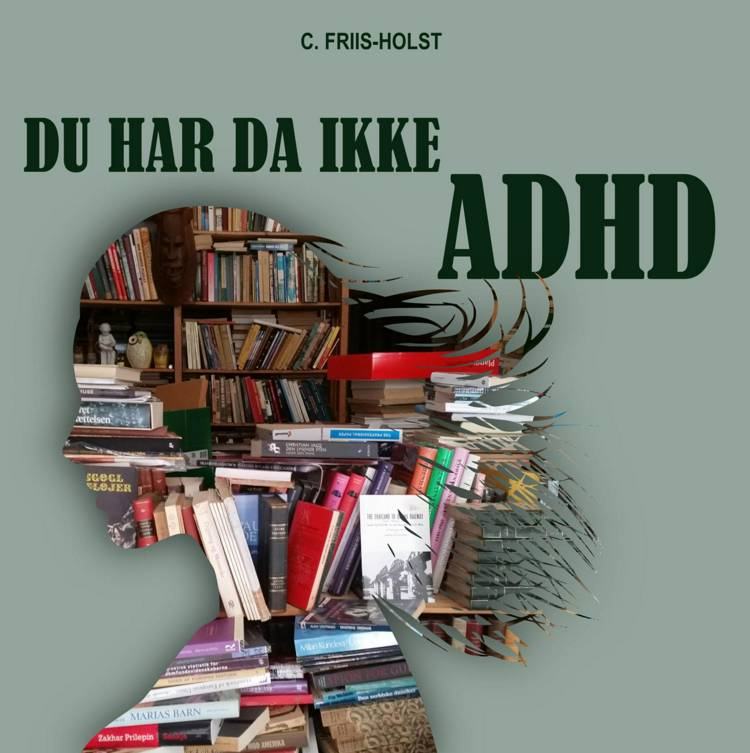 Du har da ikke ADHD af Connie Friis-Holst