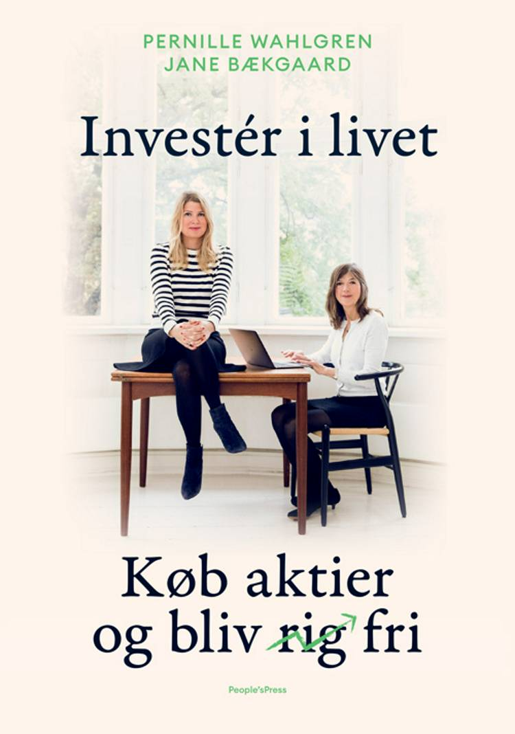 Investér i livet af Jane Bækgaard og Pernille Wahlgren