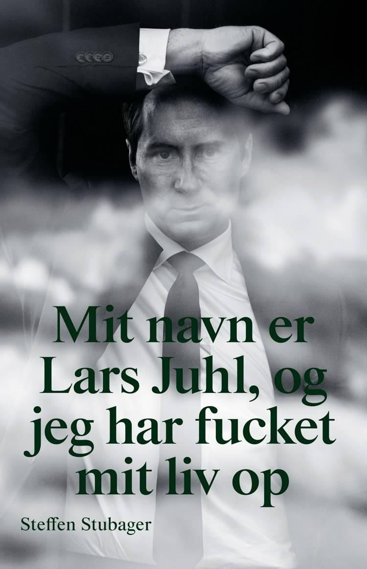 Mit navn er Lars Juhl, og jeg har fucket mit liv op af Steffen Stubager og Lars Juhl