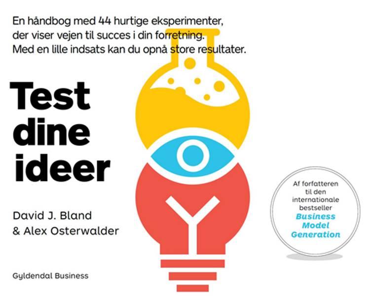 Test dine ideer af Alexander Osterwalder og David J. Bland