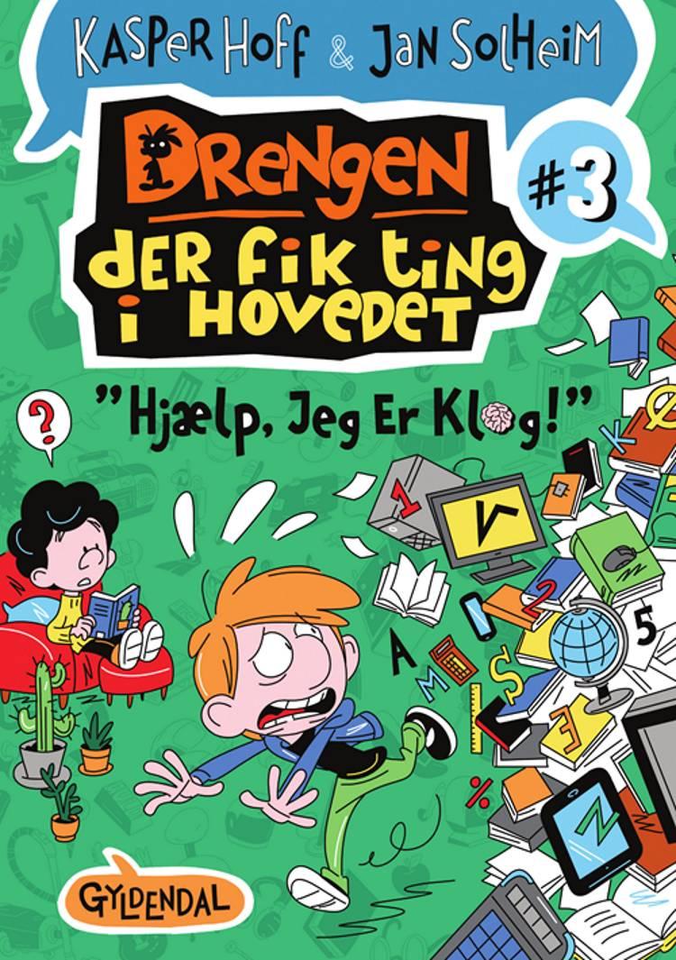 Drengen, der fik ting i hovedet 3 - Hjælp, jeg er klog af Kasper Hoff