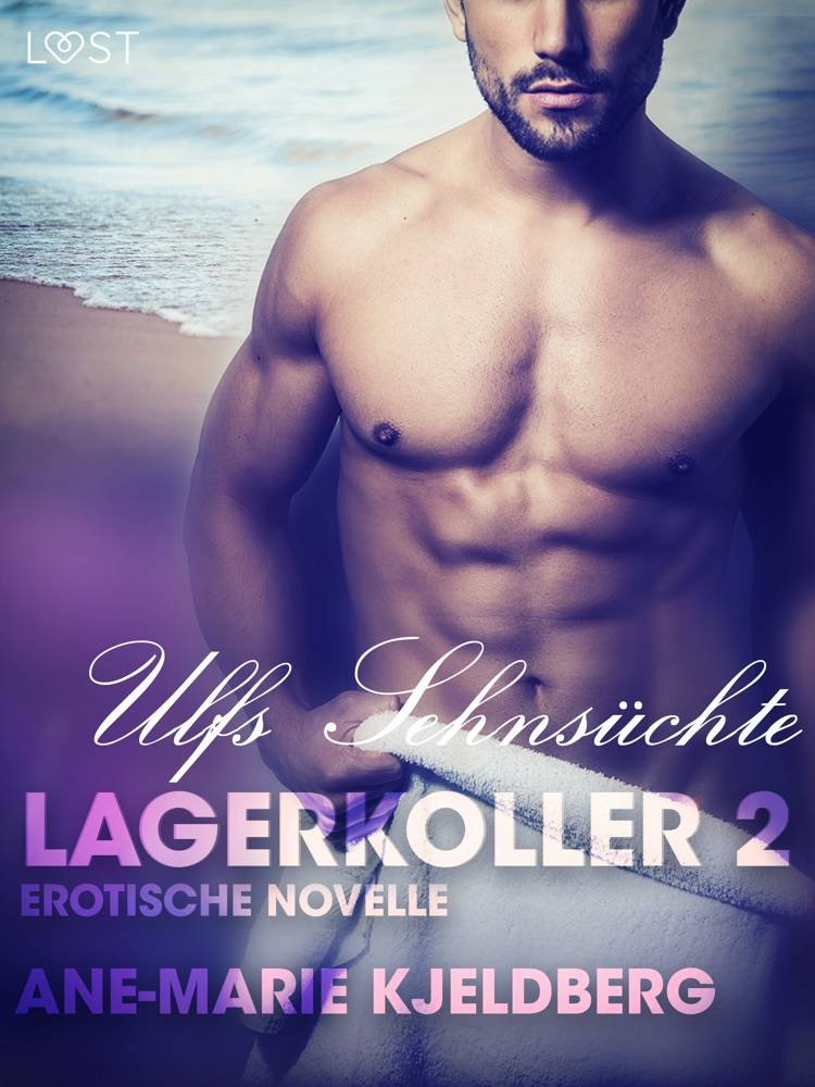 Lagerkoller 2: Ulfs Sehnsüchte - Erotische Novelle af Ane-Marie Kjeldberg