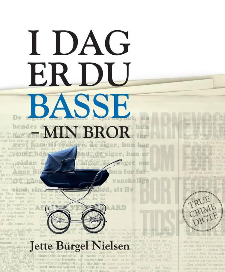 I dag er du Basse - min bror af Jette Bürgel Nielsen
