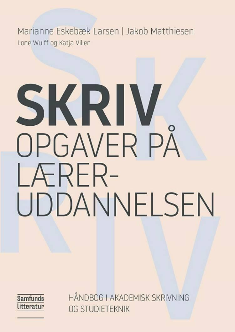 Skriv opgaver på læreruddannelsen af Jakob Matthiesen, Marianne Eskebæk Larsen og Katja Vilien og Lone Wulff