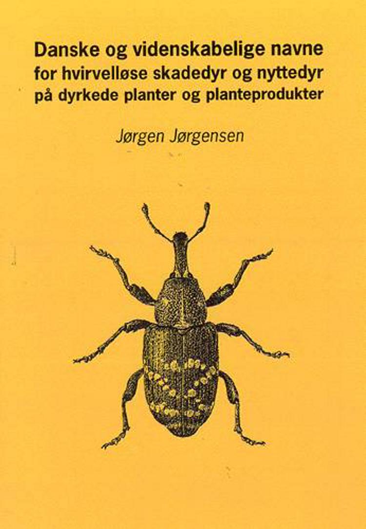 Danske og videnskabelige navne på hvirvelløse skadedyr og nyttedyr på dyrkede planter og planteprodukter af Jørgen Jørgensen