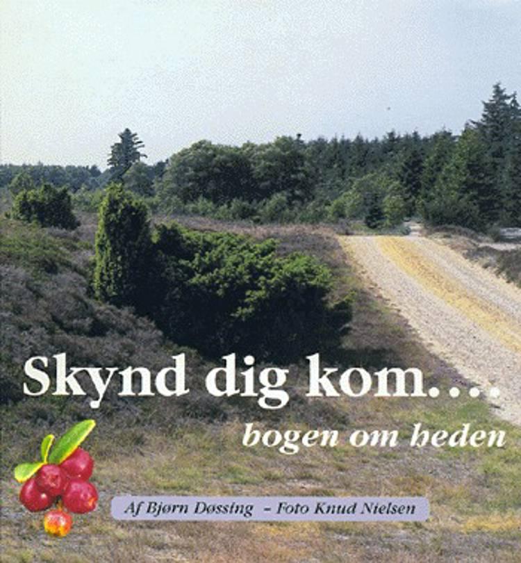Skynd dig kom - bogen om heden af Bjørn Døssing