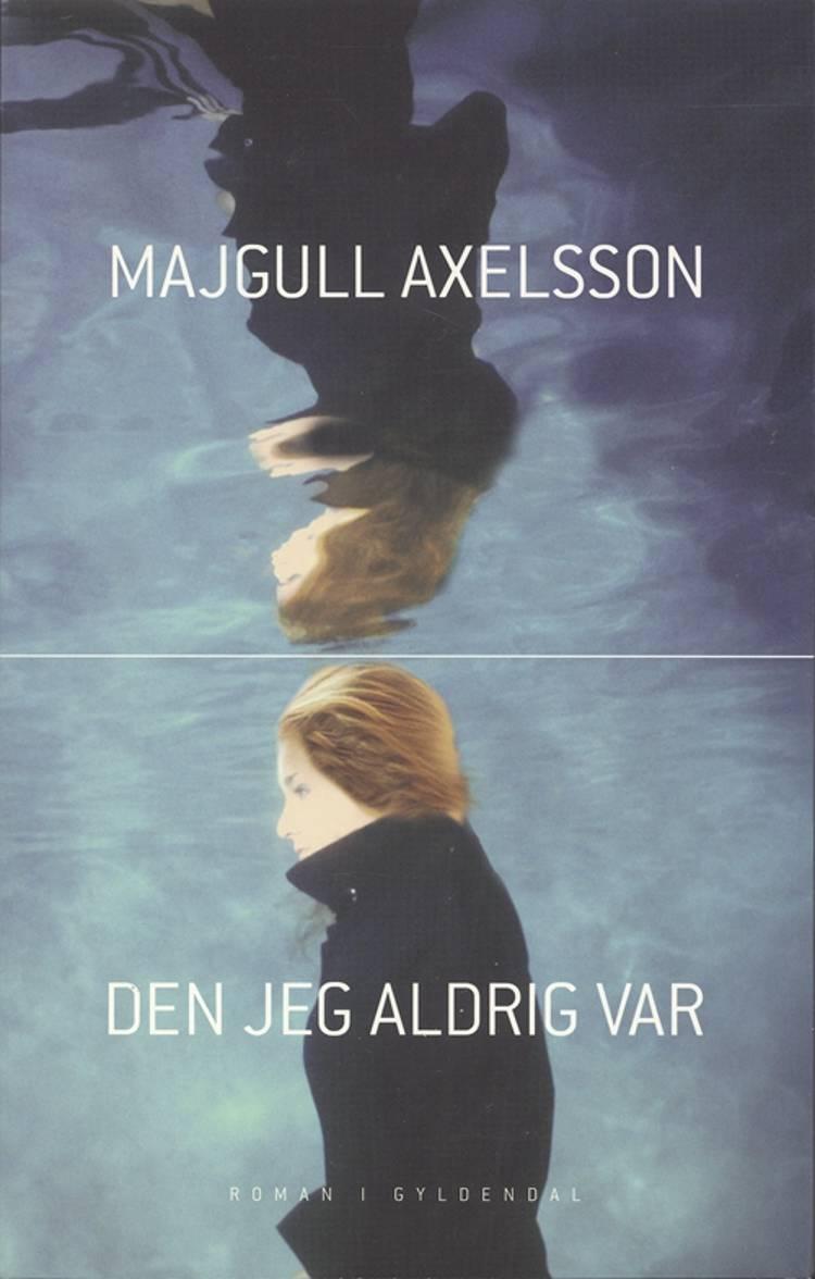 Den jeg aldrig var af Majgull Axelsson