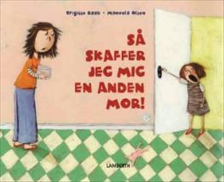 Så skaffer jeg mig en anden mor! af Brigitte Raab