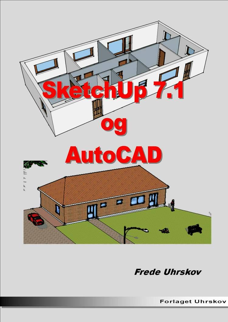 SketchUp 7.1 og AutoCAD af Frede Uhrskov
