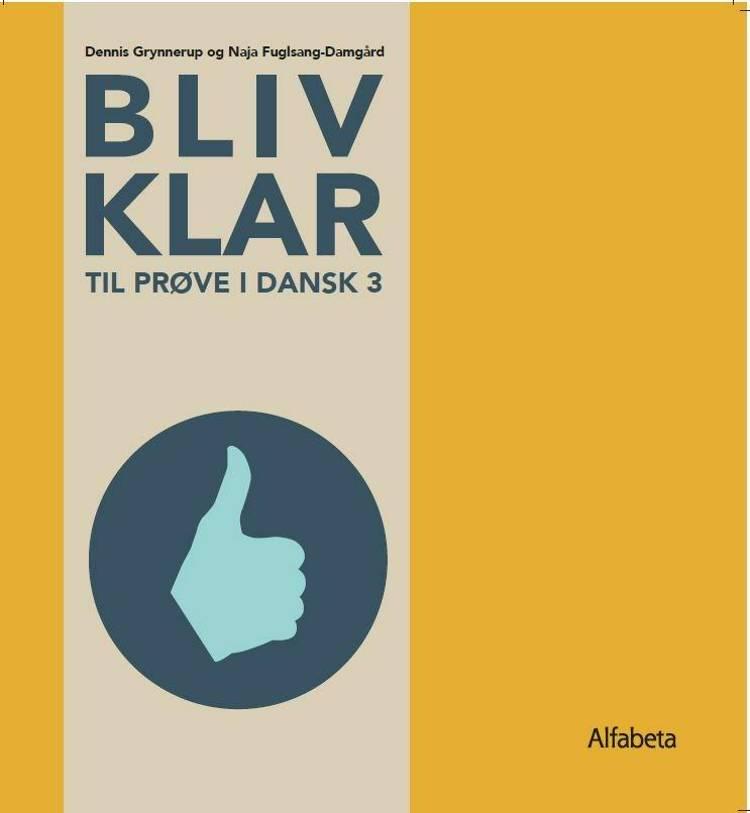 Bliv klar til prøve i dansk 3 af Dennis Grynnerup og Naja Fuglsang-Damgård