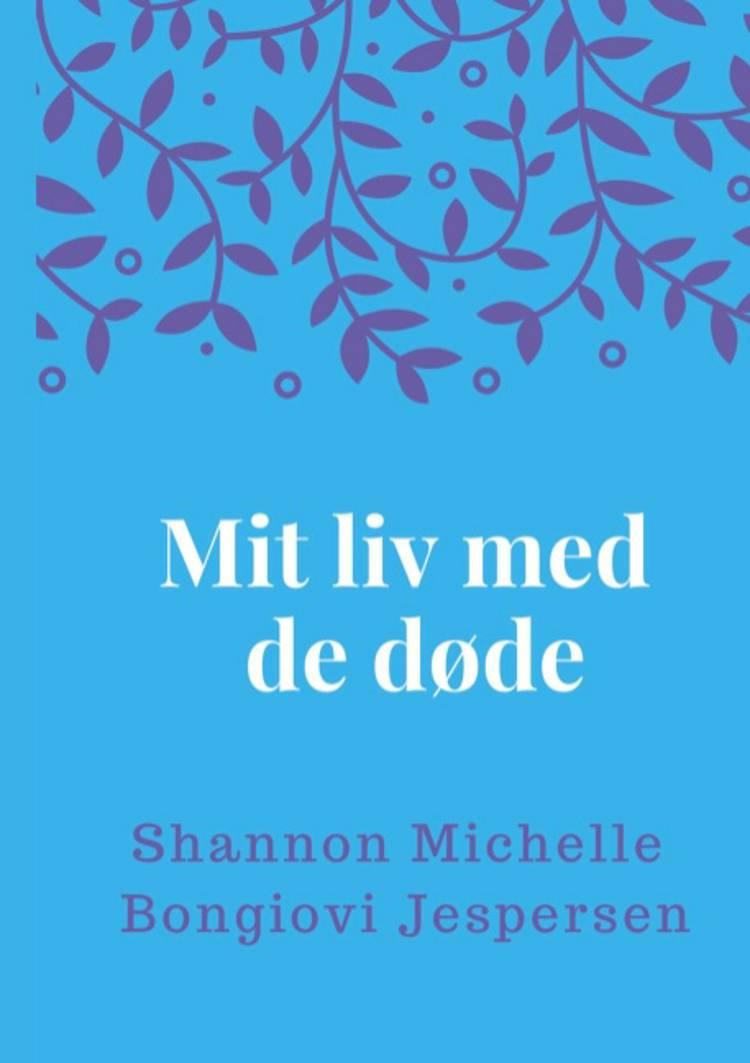 Mit liv med de døde af Shannon Michelle Bongiovi Jespersen