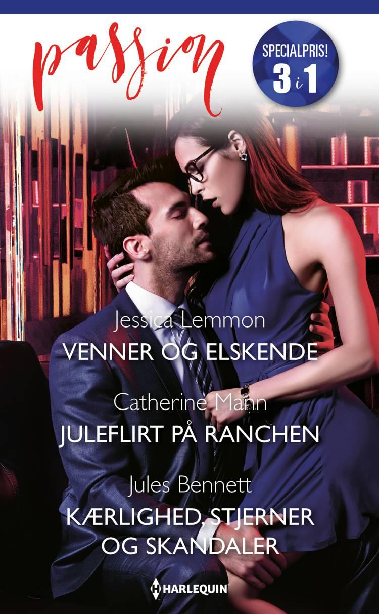Venner og elskende / Juleflirt på ranchen / Kærlighed, stjerner og skandaler af Jules Bennett, Catherine Mann og Jessica Lemmon