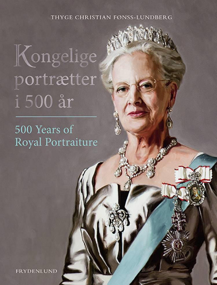 Kongelige portrætter i 500 år af Thyge Christian Fønss-Lundberg