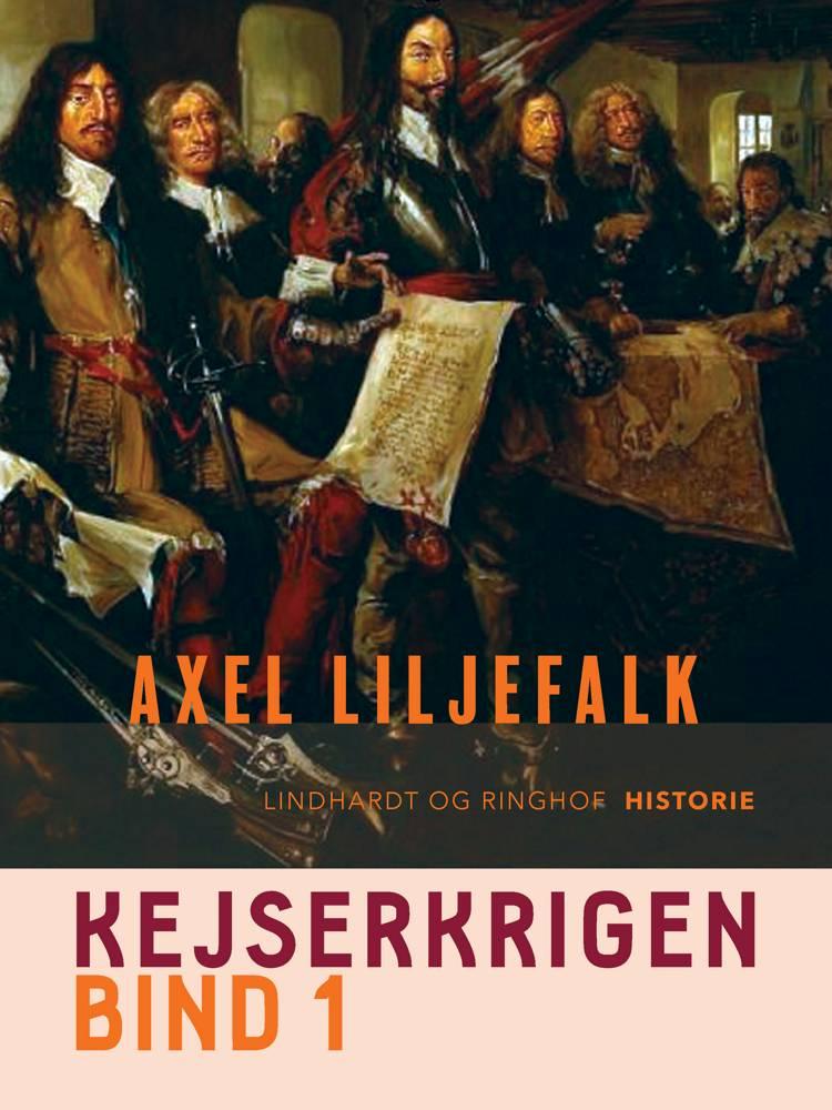 Kejserkrigen. Bind 1 af Axel Liljefalk