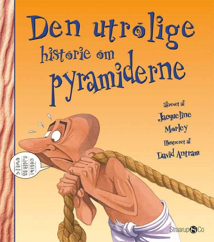 Den utrolige historie om pyramiderne af Jacqueline Morley