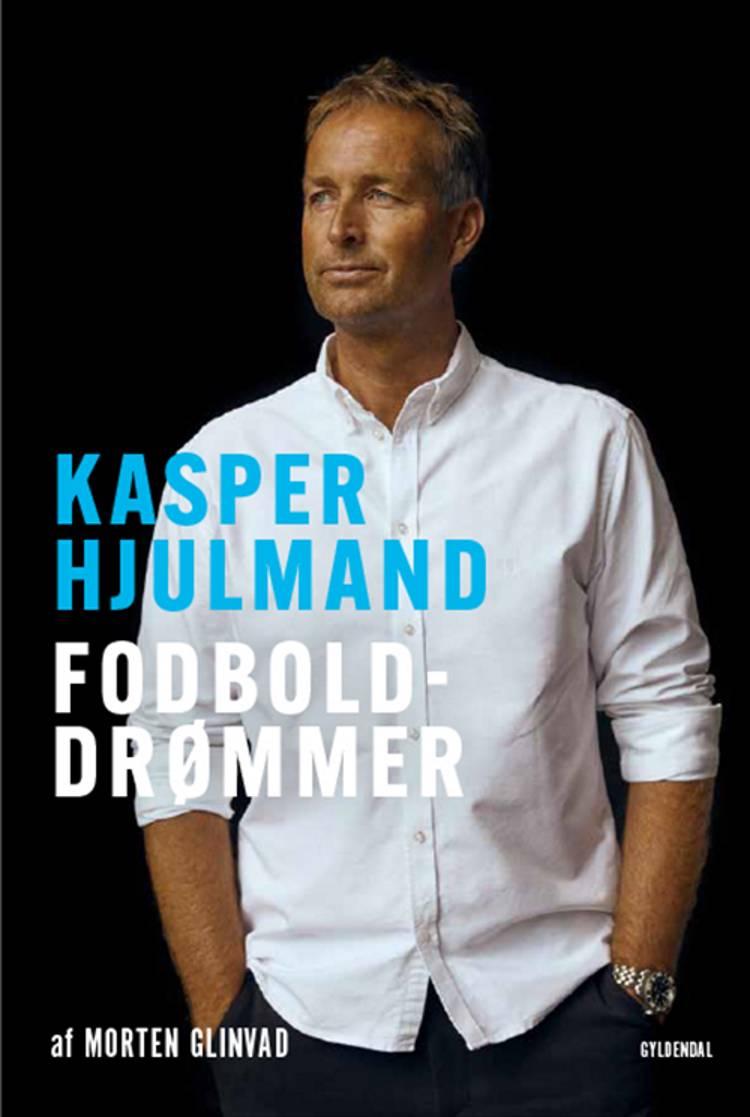 Kasper Hjulmand - Fodbolddrømmer af Morten Glinvad