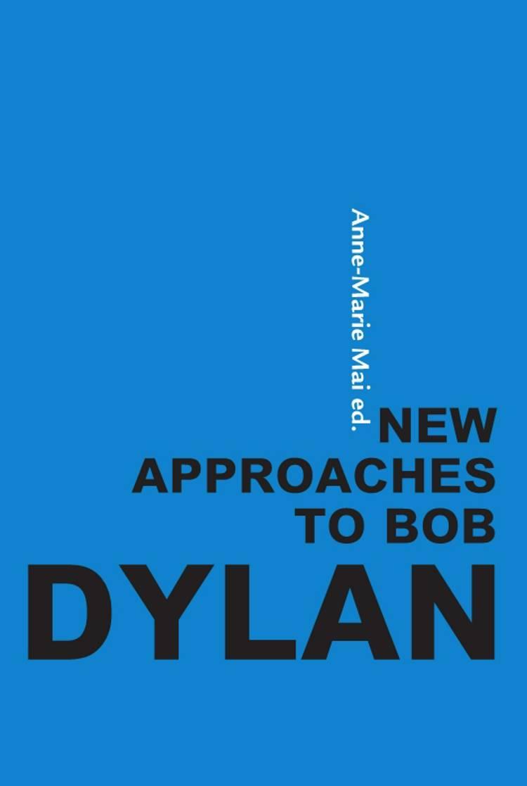 New approaches to Bob Dylan af Anne-Marie Mai, Jonathan Hodgers, Rita Felski og Alastair Morrison m.fl.