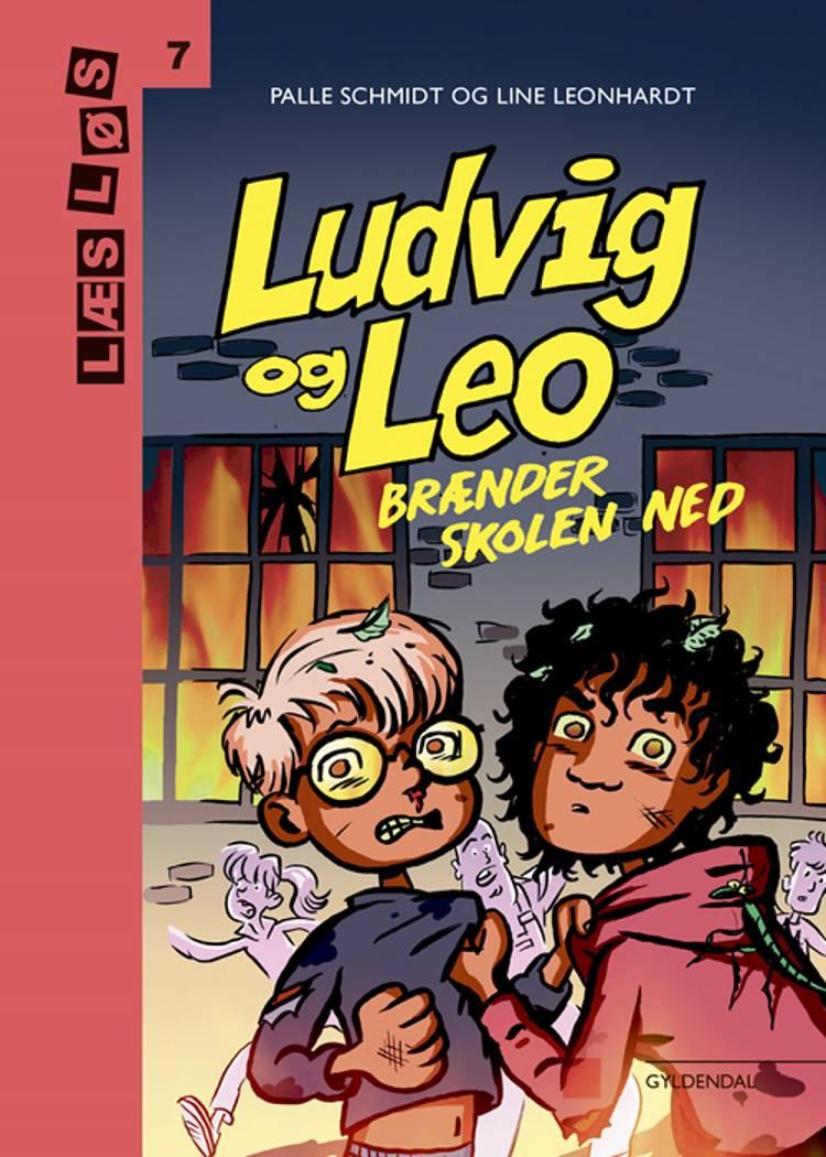 Ludvig og Leo brænder skolen ned af Palle Schmidt og Line Leonhardt