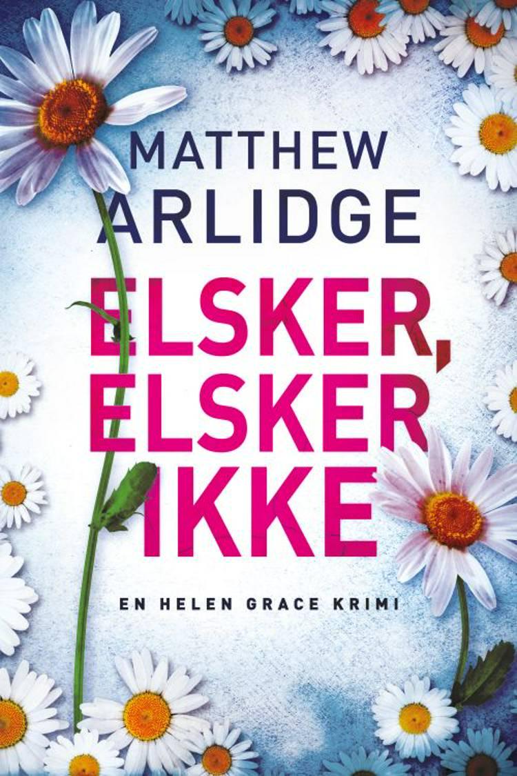 Elsker, elsker ikke af Matthew Arlidge
