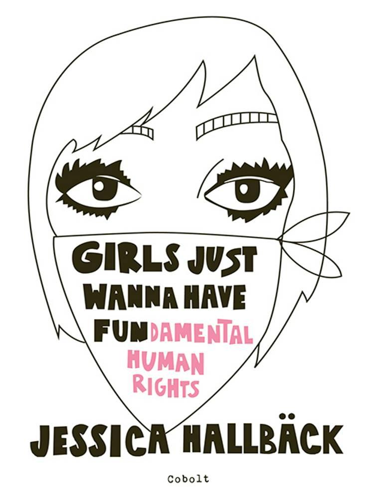 GIRLS JUST WANNA HAVE FUN(damental human rights) af Jessica Hallbäck