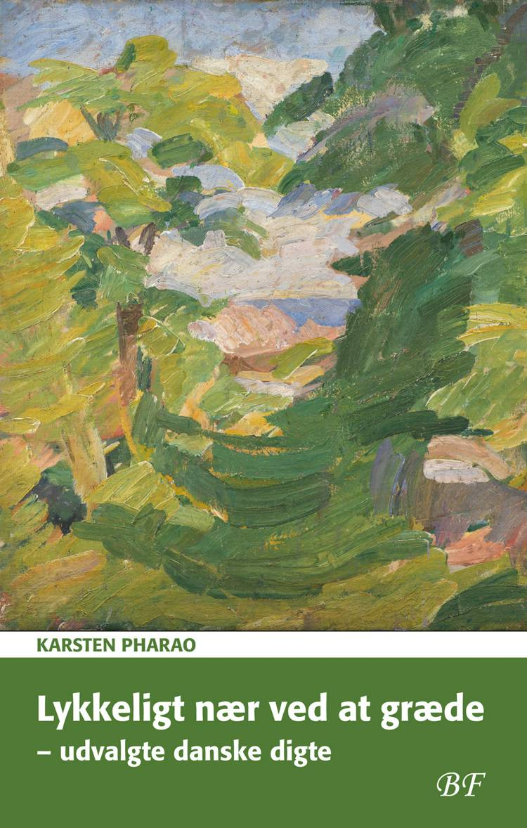 Lykkeligt nær ved at græde - udvalgte danske digte af Karsten Pharao