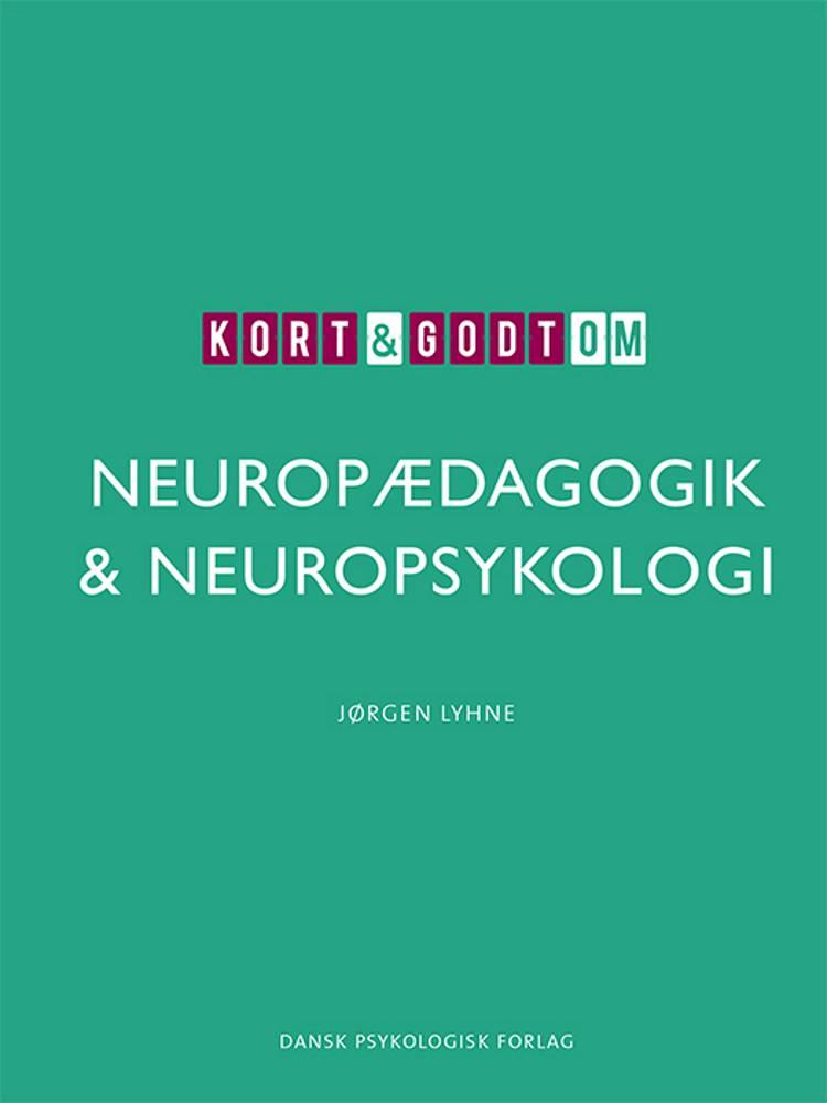 Kort & godt om NEUROPÆDAGOGIK & NEUROPSYKOLOGI af Jørgen Lyhne