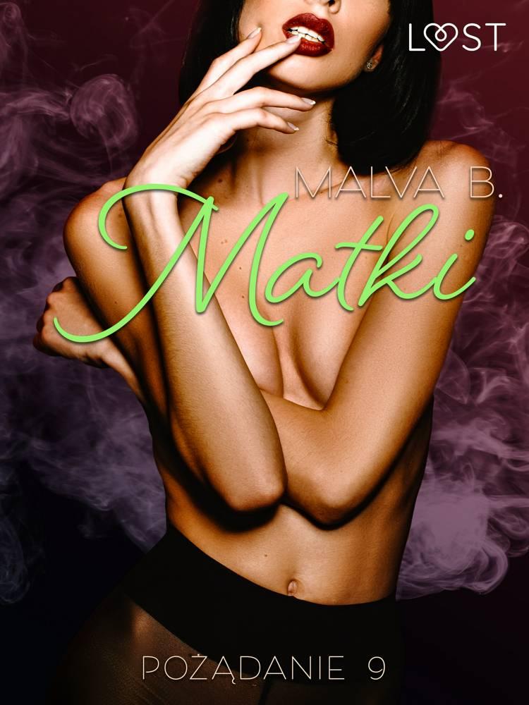 Pożądanie 9: Matki - opowiadanie erotyczne af Malva B