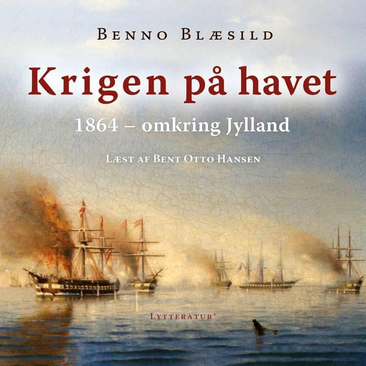 Krigen på havet omkring Jylland 1864 af Benno Blæsild