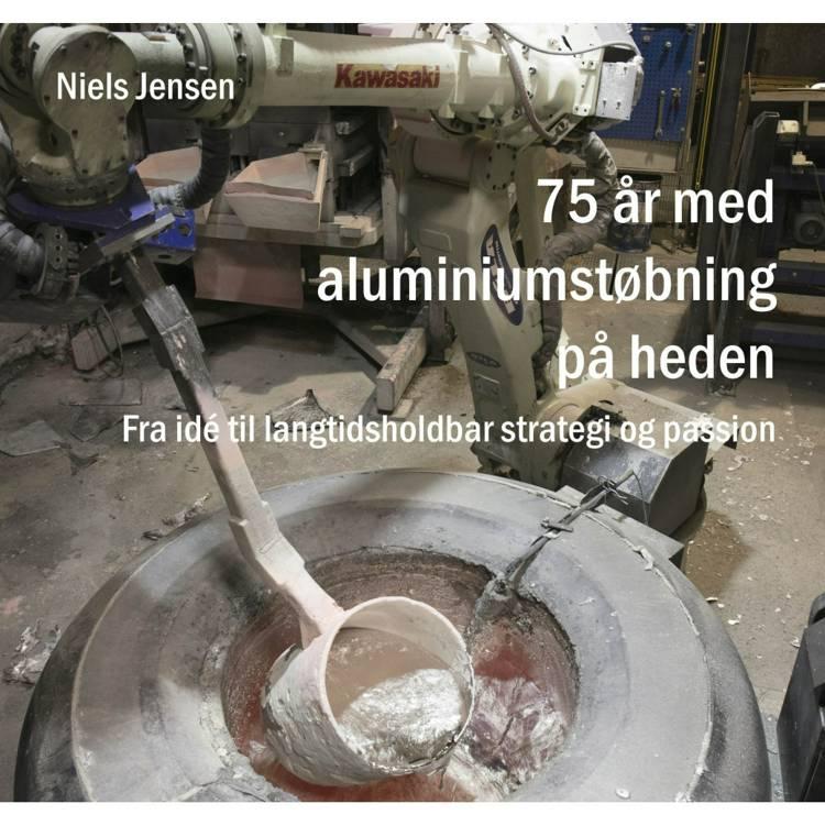 75 år med aluminiumstøbning på heden af Niels Jensen