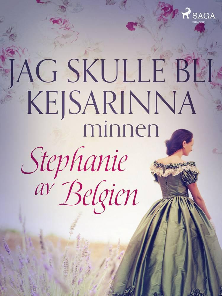 Jag skulle bli kejsarinna: minnen af Stephanie av Belgien