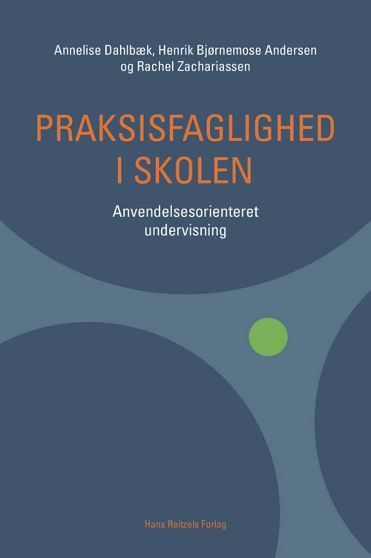 Praksisfaglighed i skolen af Annelise Dahlbæk, Rachel Zachariassen og Henrik Bjørnemose Andersen