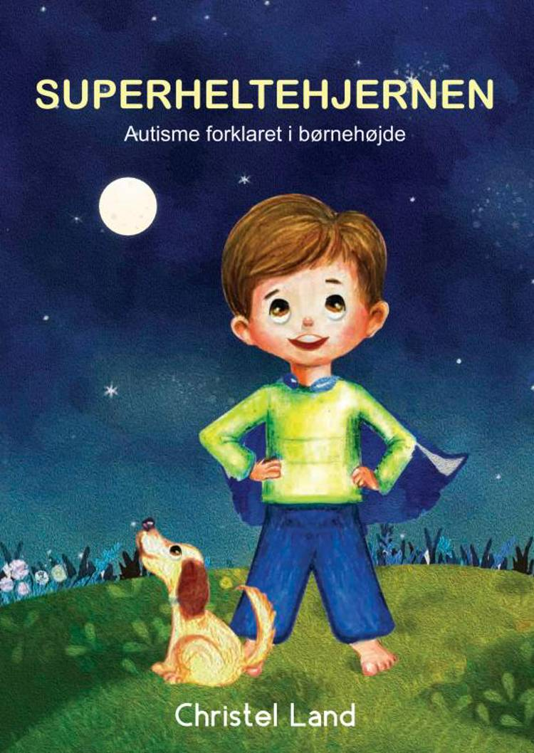Superheltehjernen: autisme forklaret i børnehøjde (dreng) af Christel Land
