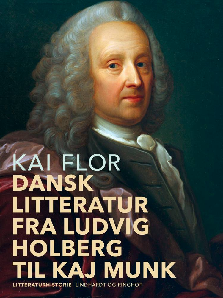 Dansk litteratur fra Ludvig Holberg til Kaj Munk af Kai Flor