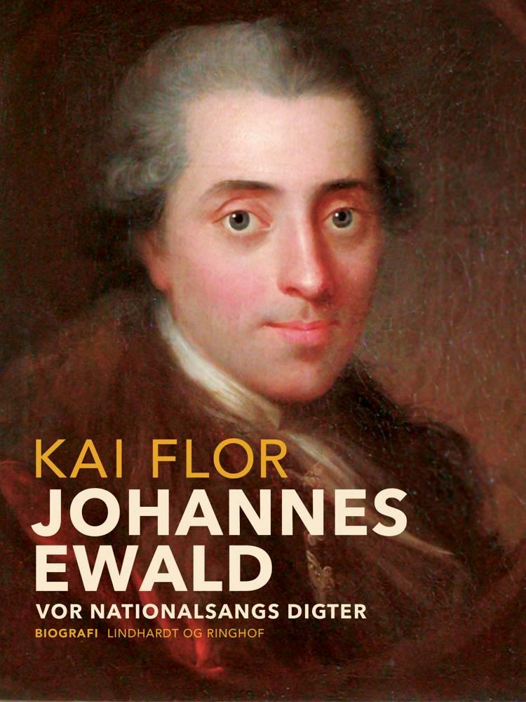 Johannes Ewald. Vor nationalsangs digter af Kai Flor